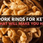 9 Best Pork Rinds for Keto Diet That will make you Healthy