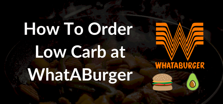How to Order Low carb at WhatABurger