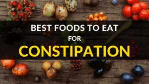 BEST FOODS TO EAT FOR CONSTIPATION