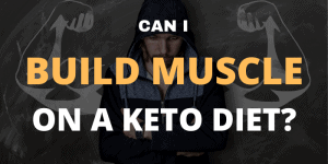 CAN I BUILD MUSCLE ON A KETO DIET