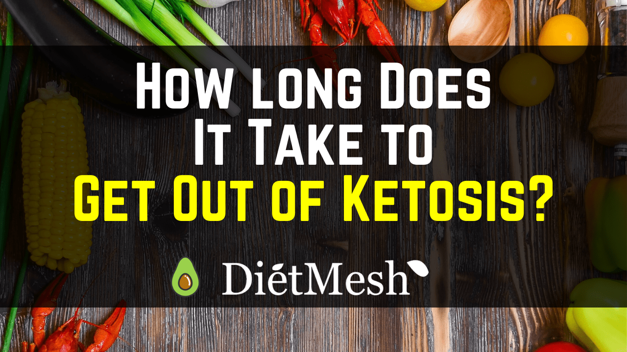 How long Does It Take to Get Out of Ketosis